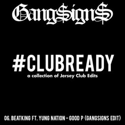 GANGSIGNS drops a nasty #CLUBREADY edit of BeatKing's 'Good P'