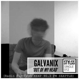 STYLSS Single 012: Galvanix – Out Of My Head (Radio Rip from KEXP 90.3 FM Seattle)