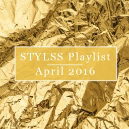 STYLSS Playlist: April 2016