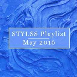 STYLSS Playlist: May 2016