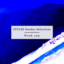 STYLSS Sunday Selections: Week 109