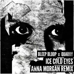 """Download Anna Morgan's Remix of Bleep Bloop & Quarry's """"Ice Cold Eyes"""""""